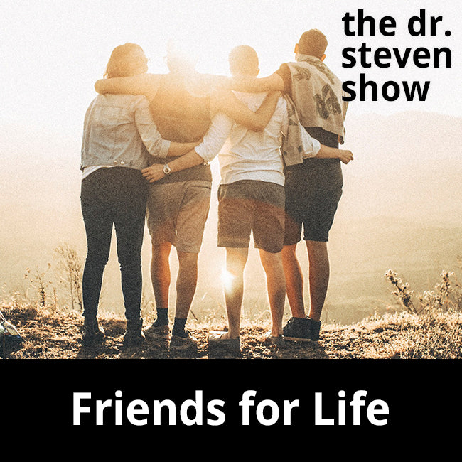 Friends for Life - The Dr. Steven Show