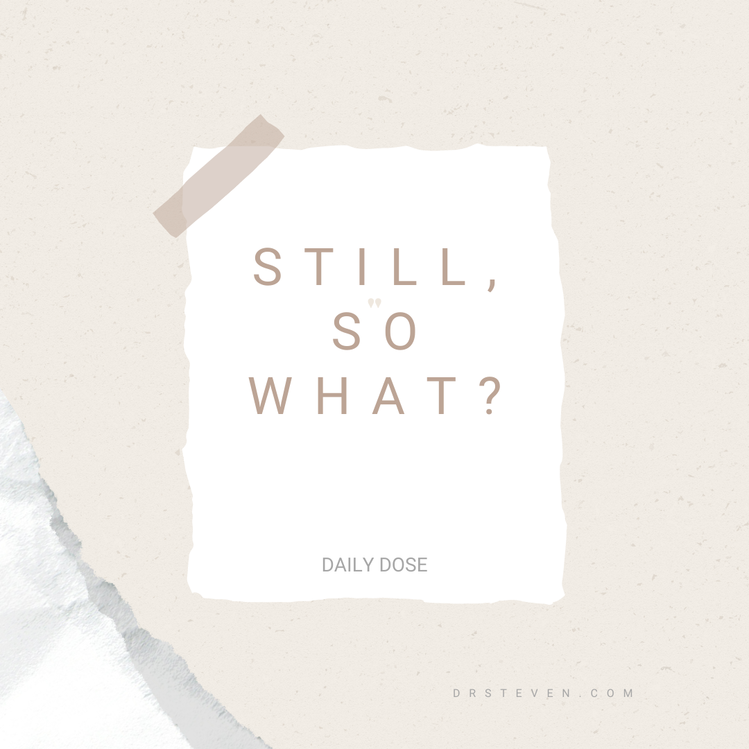 Still, So What?