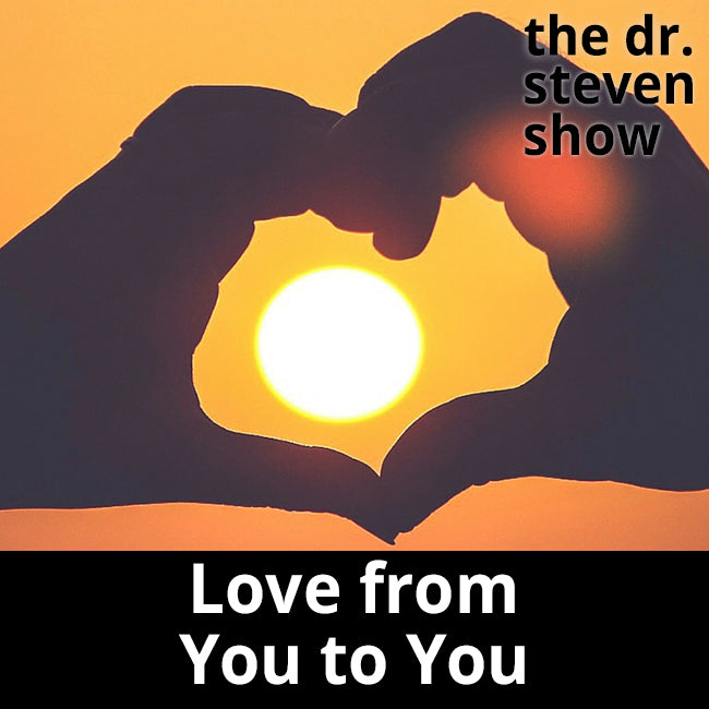 Love from You to You - The Dr. Steven Show