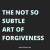 The Not So Subtle Art of Forgiveness