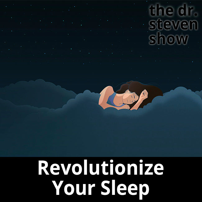Revolutionize Your Sleep - The Dr. Steven Show