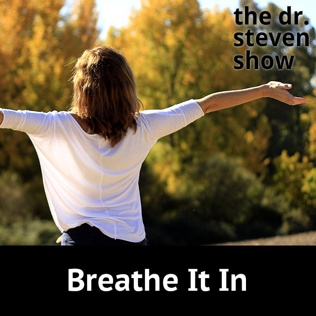 Breathe It In on The Dr. Steven Show with Steven Eisenberg