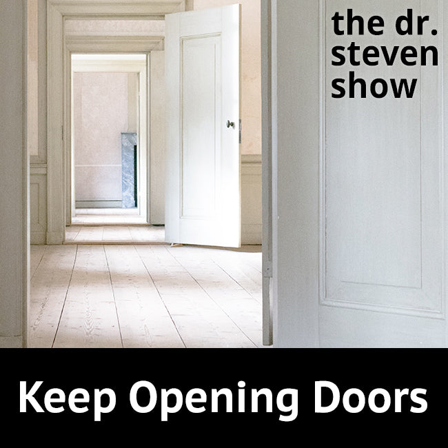 Keep Opening Doors on The Dr. Steven Show with Steven Eisenberg
