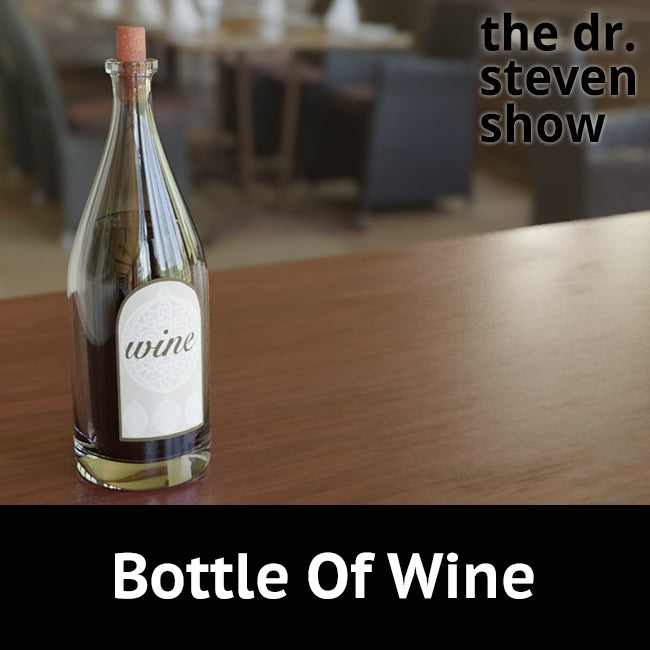 Bottle Of Wine on The Dr. Steven Show with Steven Eisenberg
