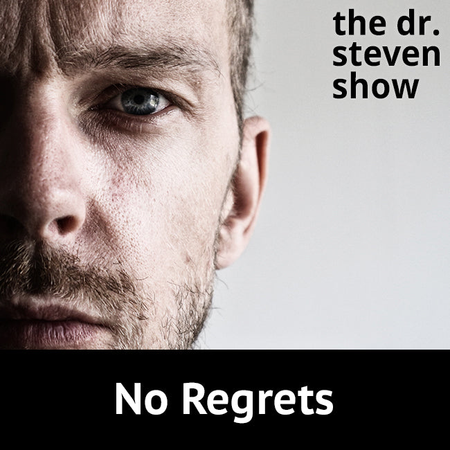 No Regrets on The Dr. Steven Show with Steven Eisenberg