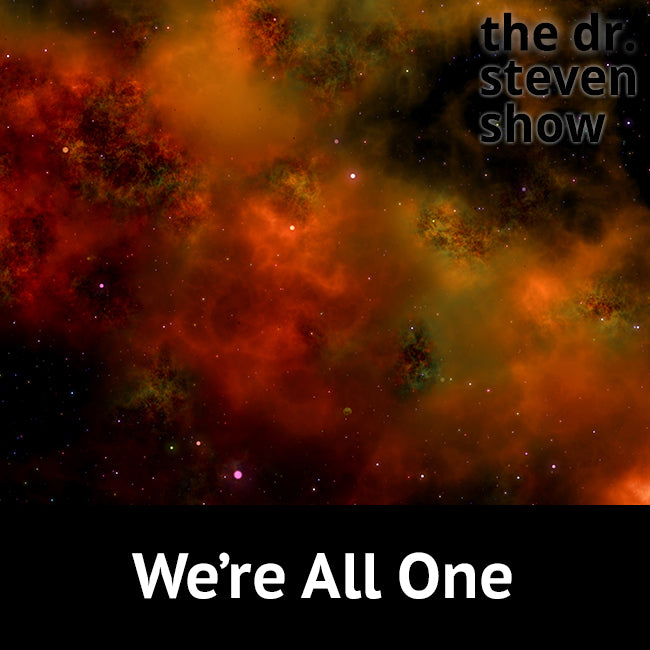 We're All One on The Dr. Steven Show with Steven Eisenberg
