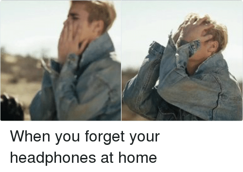 Leave the freaking headphones at home!