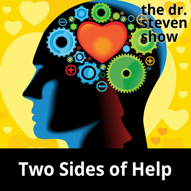 Two sides of Help - The Dr. Steven Show