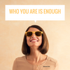 Who You Are Is Enough