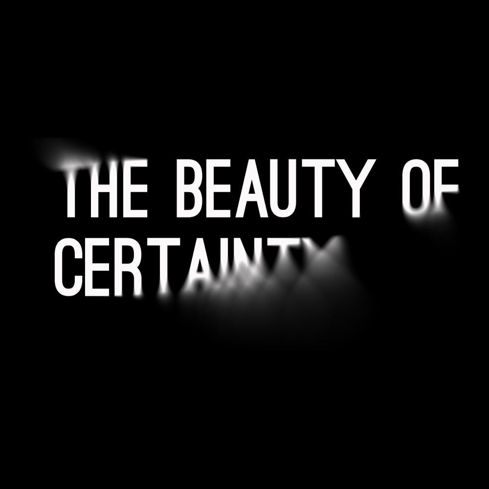 The Beauty of Certainty