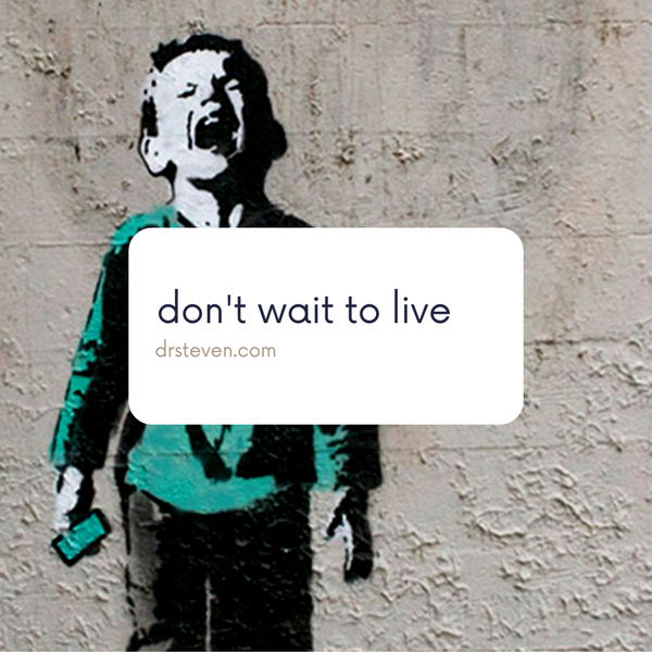 Don't Wait To Live