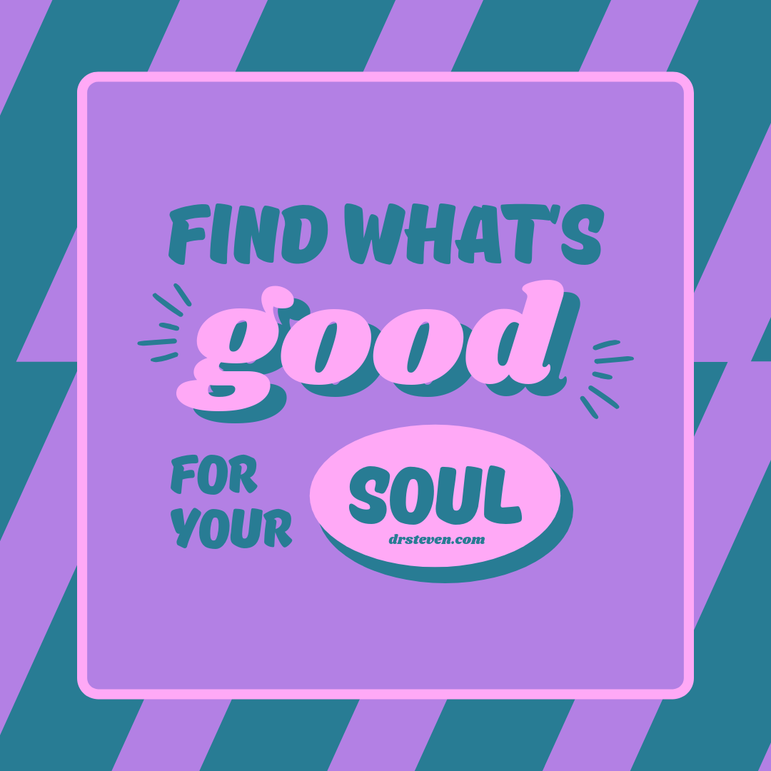 Find What's Good for Your Soul