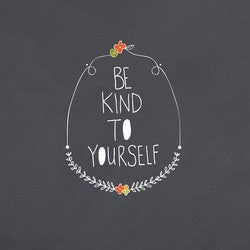 The Reality of Being Kind To Yourself