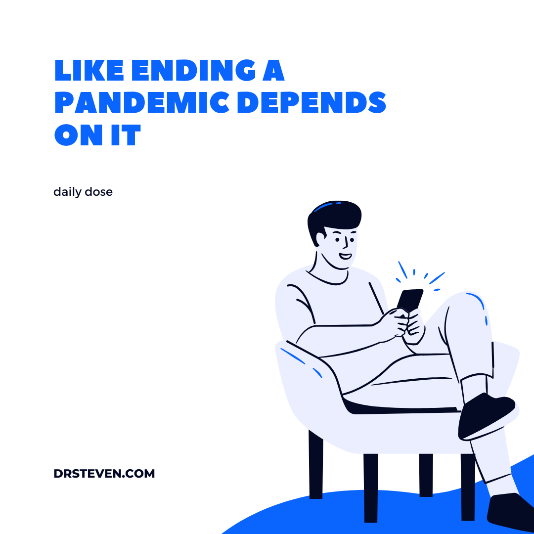 Like Ending A Pandemic Depends on It