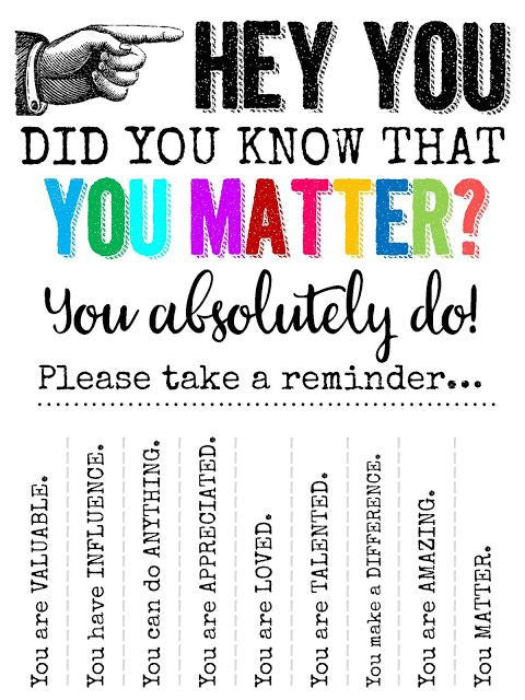 Hey You!  Did You Know That You Matter?