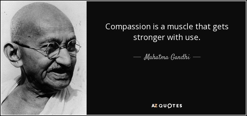 """Compassion is a muscle that gets stronger with use."""