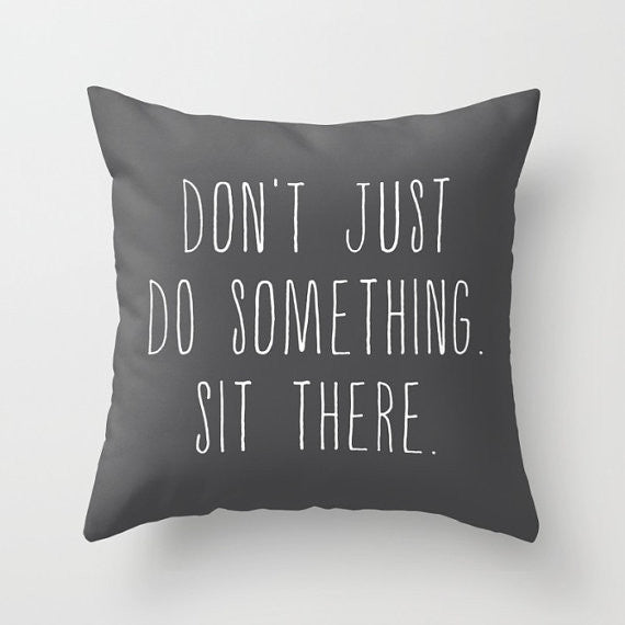 Don't Just Do Something -- Sit There.