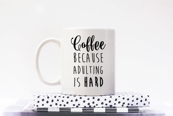 Coffee Because Adulting Is Hard Mug - Coffee Humor Mug - Funny Mug Gift - Unique Coffee Mug Statement Mug - Ceramic Mug - Coffee Lover Gift