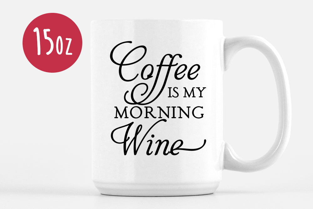 Coffee Is My Morning Wine Mug - Coffee Humor Mug - Funny Mug Gift - Wine Mug Unique Coffee Mug Statement Mug - Ceramic Mug Coffee Lover Gift