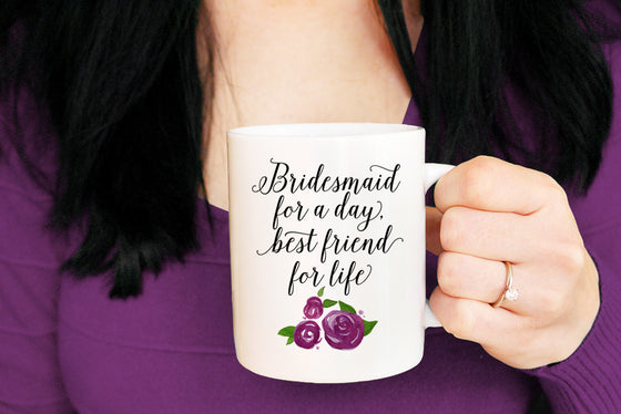 "Bridesmaid Proposal Best Friend Mug - Watercolor Roses Wedding ""Bridesmaid for a day, best friend for life"" Watercolor Mug - Bridesmaid Mug"