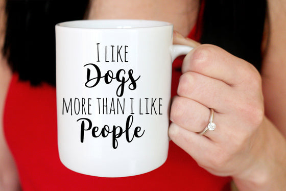 I Like Dogs More Than I Like People Mug - Coffee Humor Mug - Funny Mug Gift - Dog Lover Gift - Custom Coffee Mug Gift - I Love My Dog Mug