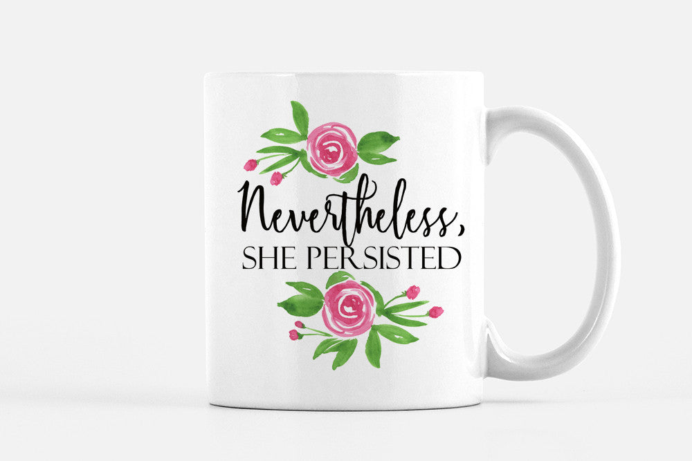 Nevertheless She Persisted Mug Watercolor Floral Mug - International Womens Day - Girl Power Mug Feminist Mug - Elizabeth Warren Coffee Mug