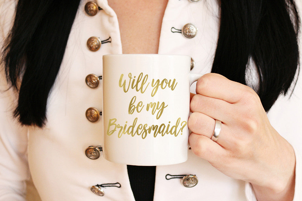 Will You Be My Bridesmaid - Bridesmaid Proposal Mug - Gold Foil Wedding Mug Bridesmaid Mug - Bridesmaid Coffee Mug - Metallic Gold Foil Mug