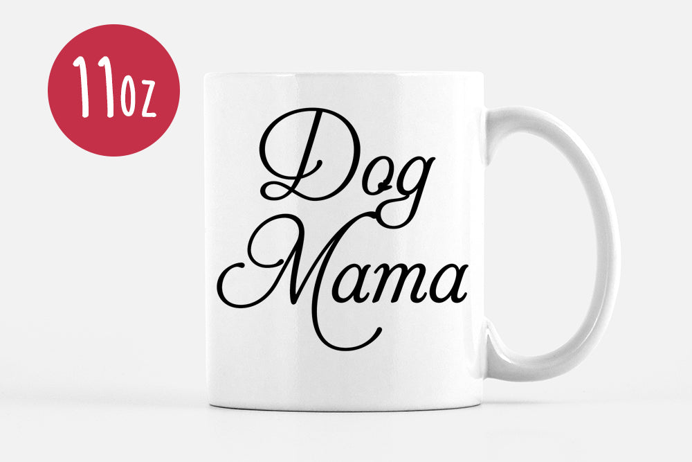 Dog Mama Mug - Coffee Humor Mug - Dog Mug Funny Mug Gift - Dog Mom Mug Unique Coffee Mug Statement Mug - Ceramic Mug Dog Lover Gift Cute Mug