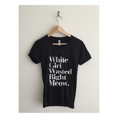 White Girl Wasted Right Meow Women's Graphic T Shirt - Maison du Roi - 1