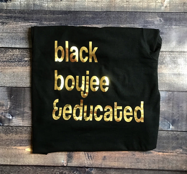 Black Boujee and Educated Tee