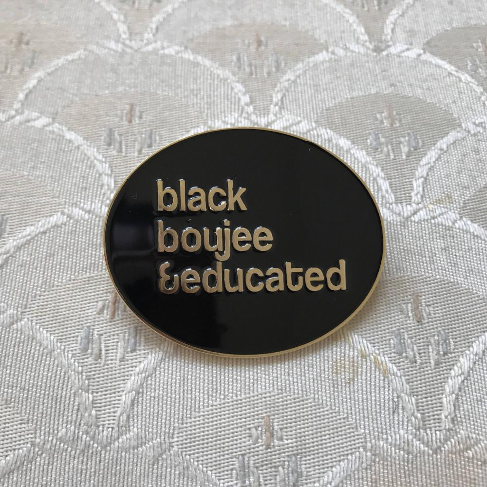 Black Boujee and Educated pin