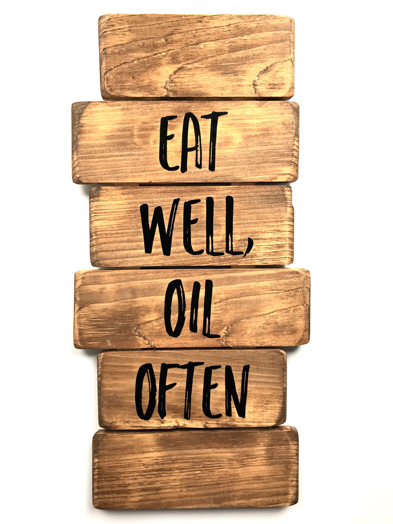 Eat Well Oil Often Handcrafted Wood Sign