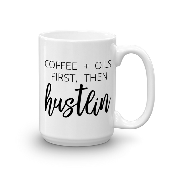 Coffee + Oils First, Then Hustlin Mug