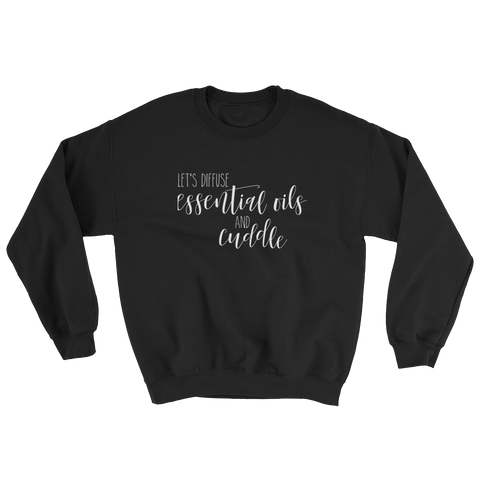 Let's Diffuse + Cuddle Sweatshirt