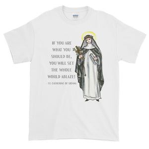 St Catherine of Siena Set the World Ablaze Adult Unisex T-shirt