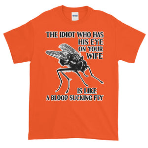 The Idiot with His Eye on My Wife is like a Blood Sucking Fly Adult Unisex T-shirt