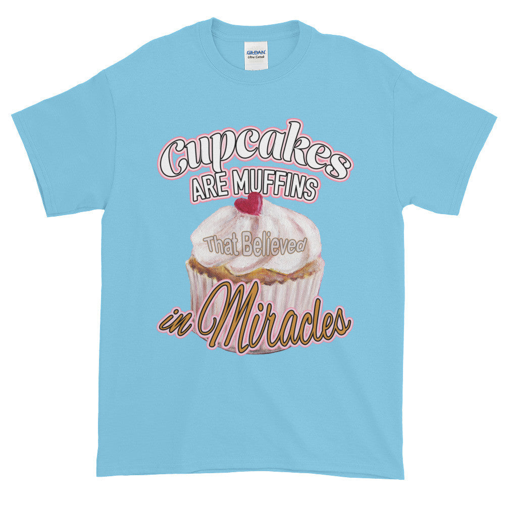 Cupcakes are Muffins That Believed in Miracles Adult Unisex T-shirt