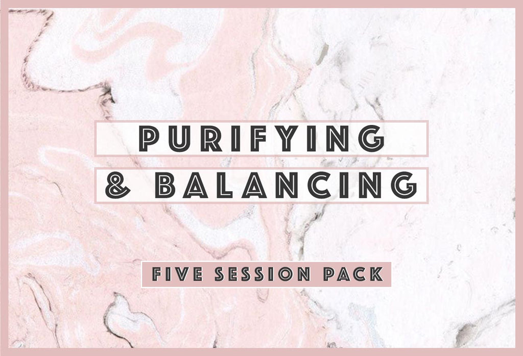 5 Session Treatment - Purifying & Balancing