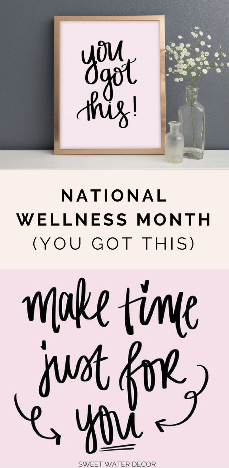 NATIONAL WELLNESS MONTH + SELF-CARE (YOU GOT THIS) | SWEET WATER DECOR