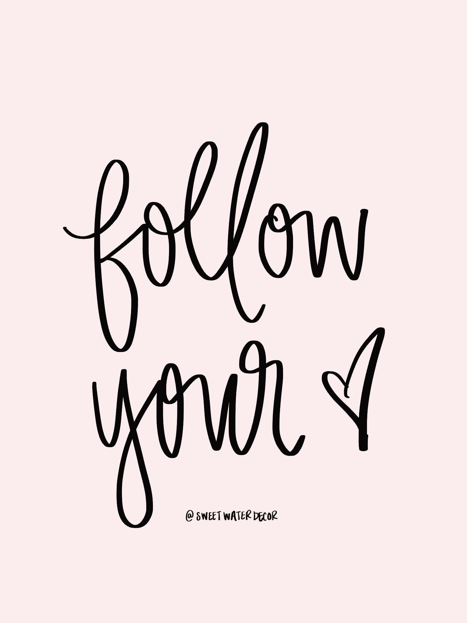 follow your heart motivational hand lettered quote