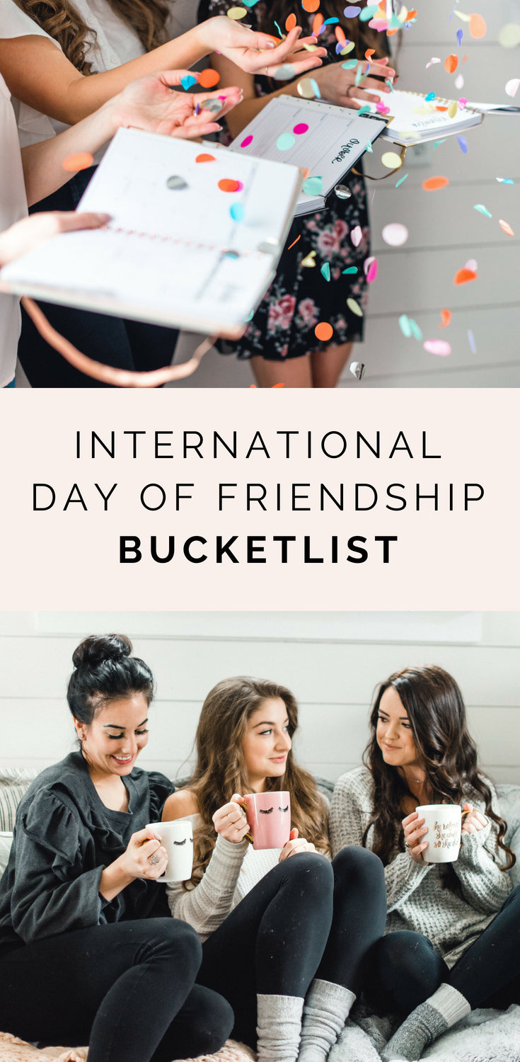 ULTIMATE INTERNATIONAL DAY OF FRIENDSHIP BUCKETLIST | SWEET WATER DECOR BLOG