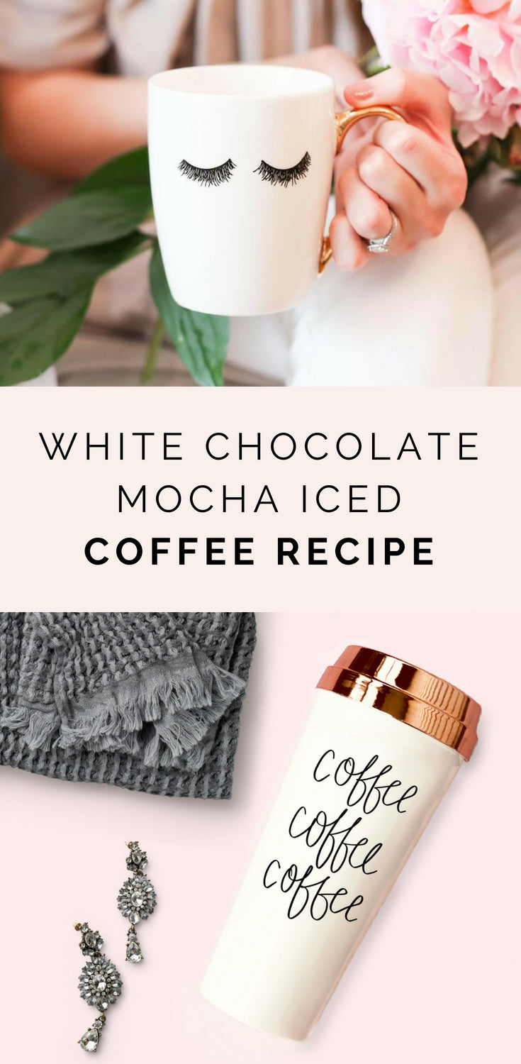 WHITE CHOCOLATE MOCHA ICED COFFEE RECIPE | SWEET WATER DECOR BLOG