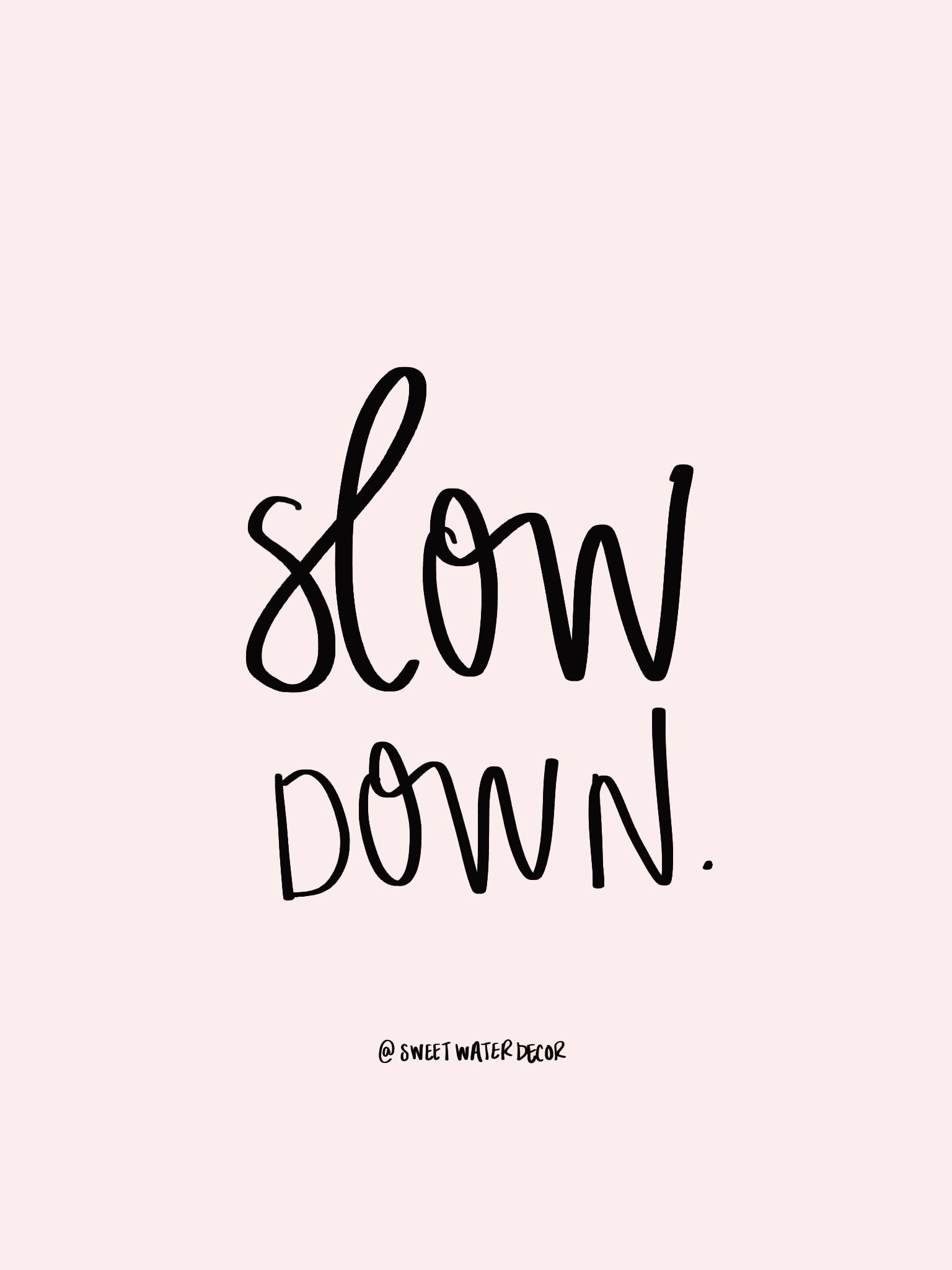 slow down quote motivational hand lettered quote