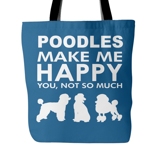 "Poodles Make Me Happy - You, Not So Much - 18"" Tote Bag"