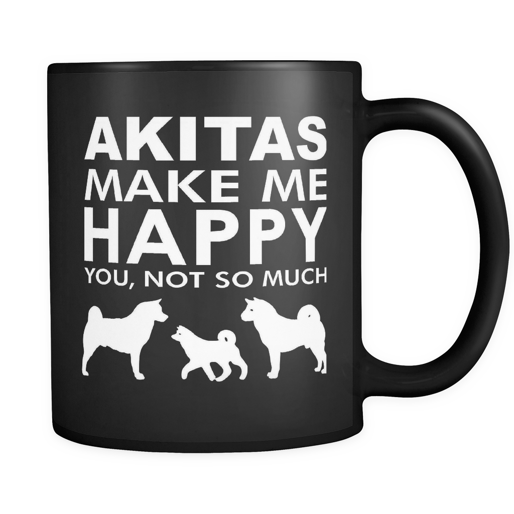 Akita Lover Gifts Akitas Make Me Happy - You, Not So Much 11oz Black C – PuppyTrainingFastTrack