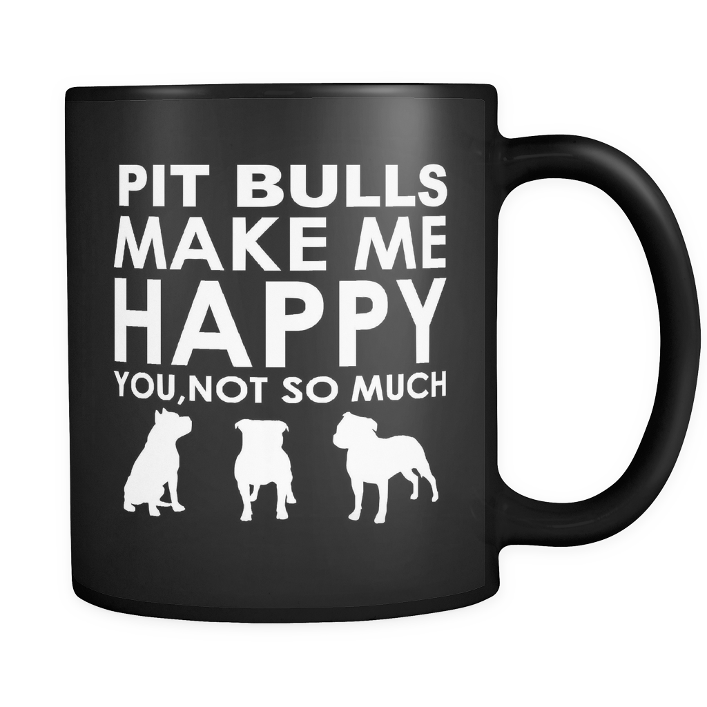 Pit Bulls Make Me Happy You, Not So Much - Black 11oz Mug