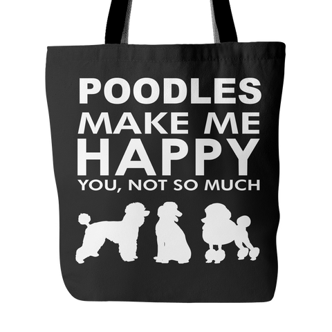 "Poodles Make Me Happy - You, Not So Much - 18"" Black Tote Bag"