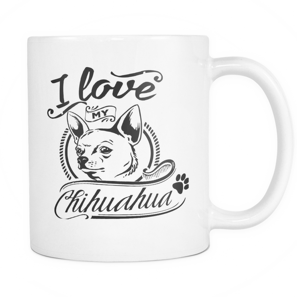 I Love My Chihuahua 11oz White Cup