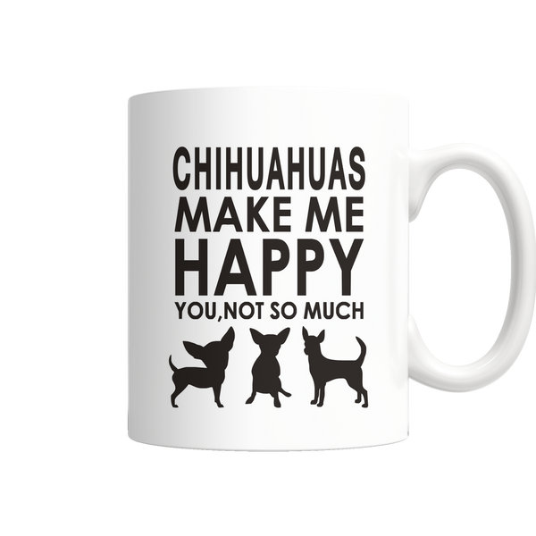 Chihuahuas Make Me Happy - You, Not So Much Mug Ingredients (FREE Shipping)