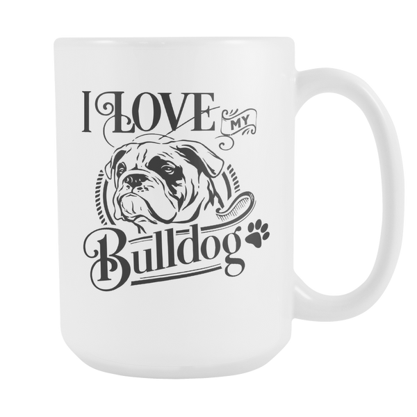 I Love My Bulldog 15oz White Cup